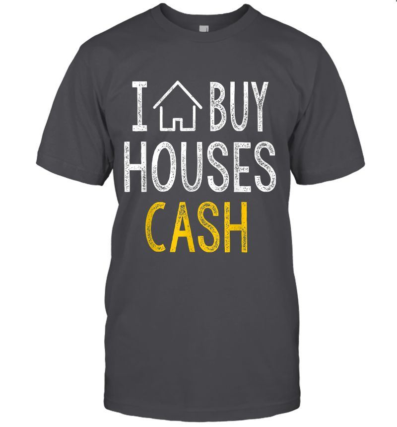 I Buy Houses Cash Shirt Real Estate Investor Gifts TShirt